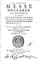 La saincte messe declaree et defendue contre les erreurs sacramentaires de nostre temps, ramassez au liure de l'institution de l'eucharistie de du Plessis. par Louys Richeome ..