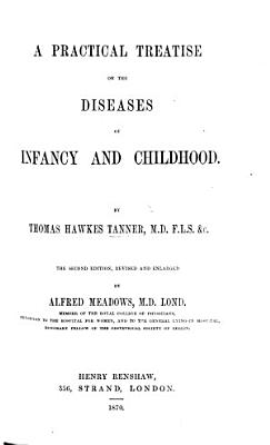 A Practical Treatise on the Diseases of Infancy     Second edition  revised and enlarged by A  Meadows PDF