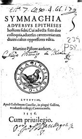 Symmachia aduersus epitheses hostium fidei: cui adiecta sunt duo colloquia, aduersus caeremoniarum diuini cultus oppressores edita