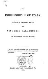 The Independence of Italy Translated from the Italian of Vincenzo Salvagnoli by Permission of the Author