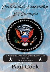 Presidential Leadership By Example: A Presidential and First Ladies Report Card for the Future Millennium