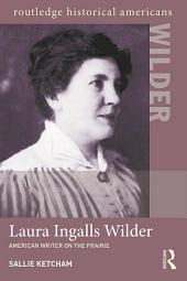 Laura Ingalls Wilder: American Writer on the Prairie