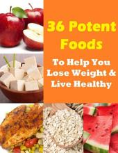 36 Potent Foods to Help You Lose Weight & Live Healthy