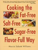 Cooking the Fat free  Salt free  Sugar free  Flavor full Way Book
