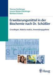 Erweiterungsmittel in der Biochemie nach Dr. Schüßler: Grundlagen, Materia medica, Anwendungsgebiete