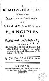 A Demonstration of Some of the Principal Sections of Sir Isaac Newton's Principles of Natural Philosophy: ... By John Clarke, ...
