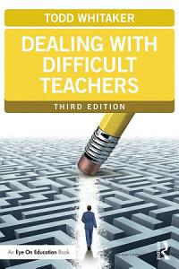 Dealing with Difficult Teachers  Third Edition Book