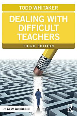 Dealing with Difficult Teachers  Third Edition