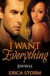 """Free Love Story """"I Want: Everything"""" (A BWWM Interracial Multiracial Romance) Book 1: free love bwwm interracial romance multiracial african american romance"""