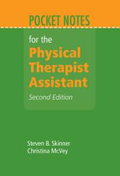 Pocket Notes for the Physical Therapist Assistant: Edition 2