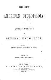 The New American Cyclopaedia: A Popular Dictionary of General Knowledge, Volume 7