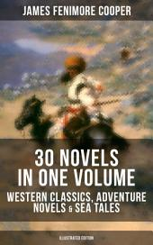 JAMES FENIMORE COOPER: 30 Novels in One Volume - Western Classics, Adventure Novels & Sea Tales (Illustrated Edition): The Last of the Mohicans, The Pathfinder, The Pioneers, The Prairie, Afloat and Ashore, The Spy, The Red Rover, The Bravo, The Monikins, Mercedes of Castile, The Deerslayer and many more