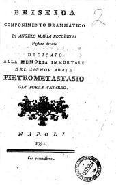 Briseida. Componimento drammatico di Angelo Maria Pocobelli ... Dedicato alla memoria immortale del signor abate Pietro Metastasio ..