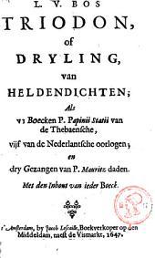 Triodon of Dryling van Heldendichten, als VI Boecken P. Papinii Statii van de Thebaensche, vijf van de Nederlantsche oorlogen en dry gezangen van P. Mauritz daden. Met den inhout van ieder boeck