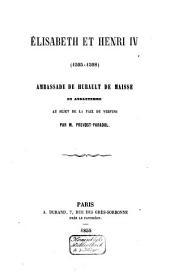 Elisabeth et Henri IV (1595-1598): Ambassade de Hurault de Maisse en Angleterre au sujet de la paix de Vervins, Volume32