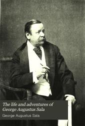 The Life and Adventures of George Augustus Sala: Volume 1