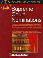 Supreme Court Nominations: Presidential Nomination, the Judiciary Committee, Proper Scope of Questioning of Nominees, Senate Consideration, Cloture, and the Use of the Filibuster