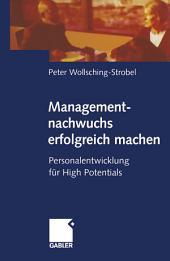 Managementnachwuchs erfolgreich machen: Personalentwicklung für High Potentials