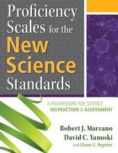 Proficiency Scales for the New Science Standards: A Framework for Science Instruction and Assessment