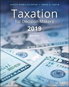 Taxation for Decision Makers  2019 Edition Book