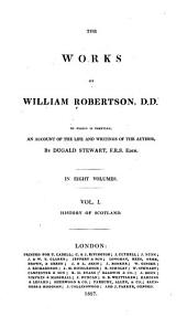Works ... to which is Prefixed an Account of the Life and Writings of the Author: The history of Scotland
