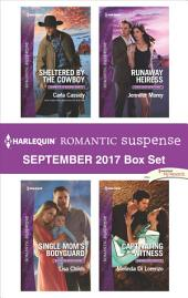 Harlequin Romantic Suspense September 2017 Box Set: Sheltered by the Cowboy\Single Mom's Bodyguard\Runaway Heiress\Captivating Witness