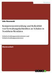 Kompetenzentwicklung und Rollenbild von Verwaltungsfachkräften an Schulen in Nordrhein-Westfalen: Schulverwaltungsassistentinnen und Schulverwaltungsassistenten