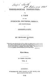 Theological Institutes, Or, A View of the Evidences, Doctrines, Morals, and Institutions of Christianity: Volume 1