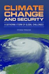 Climate Change and Security: A Gathering Storm of Global Challenges: A Gathering Storm of Global Challenges