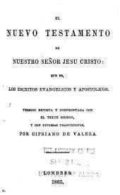 El Nuevo Testamento de Nuestro Señor Jesu Cristo: que es, los Escritos Evangelicos y Apostolicos
