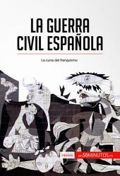 La guerra civil española: La cuna del franquismo