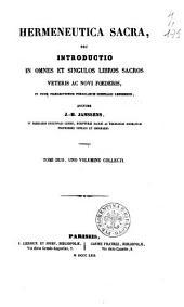 Hermeneutica sacra, seu Introductio in omnes et singulos libros sacros veteris ac novi foederis in usum prælectionum publicarum seminarii leodiensis auctore J.-H. Janssens