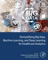 Demystifying Big Data  Machine Learning  and Deep Learning for Healthcare Analytics PDF