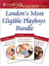 London's Most Eligible Playboys Bundle: The Unlikely Mistress\Surrender to the Sheikh\The Mistress's Child