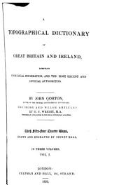 A Topographical Dictionary of Great Britain and Ireland: Compiled from Local Information, and the Most Recent and Official Authorities, Volume 1