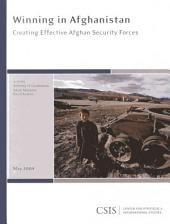 Winning in Afghanistan: Creating Effective Afghan Security Forces