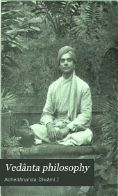 Vedânta Philosophy: Lecture by Swâmi Abhedânanda on Christian Science and Vedanta, Delivered Under the Auspices of the Vedânta Society, at Carnegie Lyceum, New York