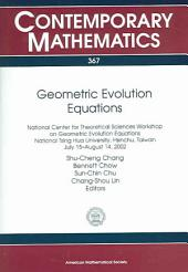 Geometric Evolution Equations: National Center for Theoretical Sciences Workshop on Geometric Evolution Equations, National Tsing Hua University, Hsinchu, Taiwan, July 15-August 14, 2002