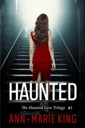 Haunted (The Haunted Love Trilogy Book 1)