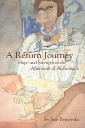 A Return Journey: Hope and Strength in the Aftermath of Alzheimer's