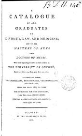 A catalogue of all graduats in divinity, law, and physick: and of all masters of arts, and doctors of musick: who have regularly proceeded, or been created, in the University of Oxford, between ... Octob. 1659, and ... July 1688 [compiled by R. Peers.]. [2 other copies of pt.1. The 2nd copy has MS. notes].