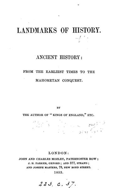Download Landmarks of history  Ancient history  from the earliest times of the Mahometan conquest  By the author of  Kings of England   Book