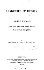 Landmarks of history. Ancient history: from the earliest times of the Mahometan conquest. By the author of 'Kings of England'.