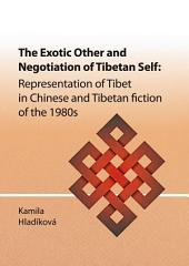 The Exotic Other and Negotiation of Tibetan Self: Representation of Tibet in Chinese and Tibetan fiction of the 1980s