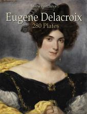 Eugene Delacroix: 280 Plates