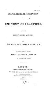 Biographical sketches of eminent characters. To which are added, miscellaneous pieces in verse and prose