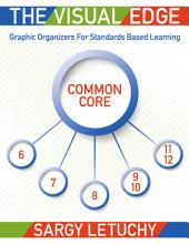 The Visual Edge: Graphic Organizers for Standards Based Learning: Common Core 6-12