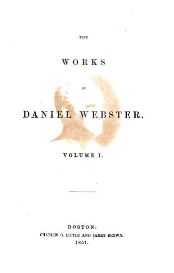 The Works of Daniel Webster      Biographical memoir  by Edward Everet  and speeches on various occasions PDF