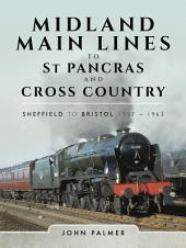 Midland Main Lines to St Pancras and Cross Country: Sheffield to Bristol 1957 - 1963