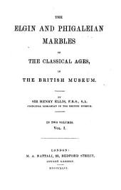 The Elgin and Phigaleian Marbles of the Classical Ages in the British Museum: Volume 1